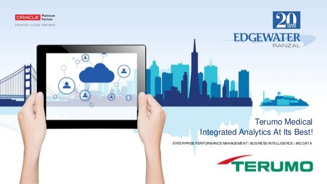 Terumo Medical Integrated Analytics At Its Best! ENTERPRISE PERFORMANCE MANAGEMENT | BUSINESS INTELLIGENCE | BIG DATA