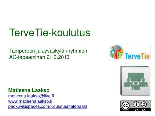 TerveTie-koulutusTampereen ja Jyväskylän ryhmienAC-tapaaminen 21.3.2013Matleena Laaksomatleena.laakso@live.fiwww.matleenal...