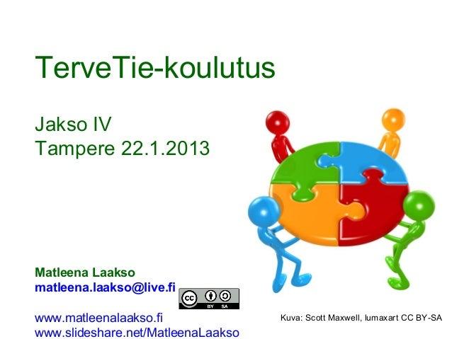 TerveTie-koulutusJakso IVTampere 22.1.2013Matleena Laaksomatleena.laakso@live.fiwww.matleenalaakso.fi               Kuva: ...