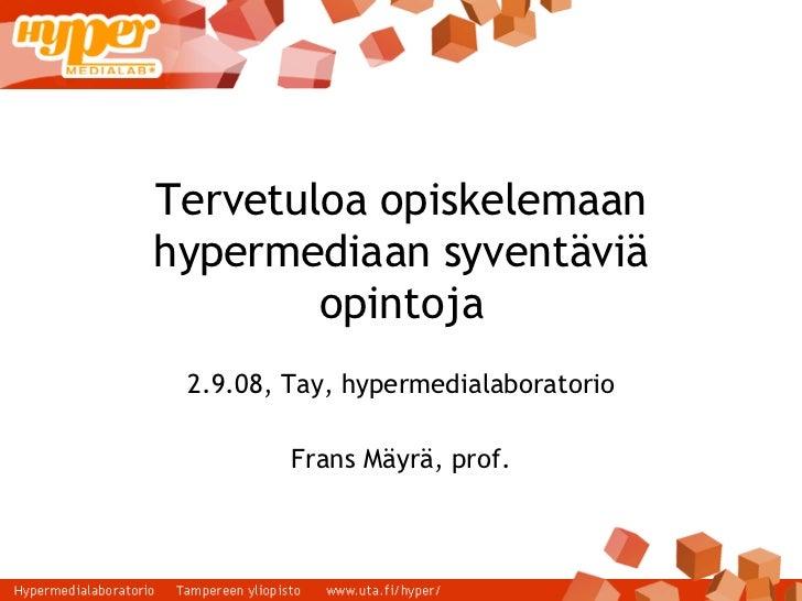Tervetuloa opiskelemaan hypermediaan syventäviä opintoja 2.9.08, Tay, hypermedialaboratorio Frans Mäyrä, prof.