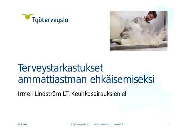 Irmeli Lindström LT, Keuhkosairauksien el © Työterveyslaitos | Irmeli Lindström | www.ttl.fi Terveystarkastukset ammattias...