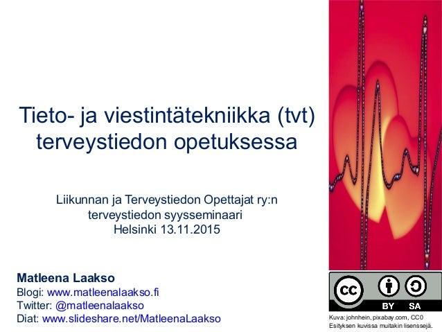 Tieto- ja viestintätekniikka (tvt) terveystiedon opetuksessa Liikunnan ja Terveystiedon Opettajat ry:n terveystiedon syyss...
