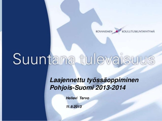 Kansilehti Laajennettu työssäoppiminen Pohjois-Suomi 2013-2014 Hellevi Tervo 11.9.2013