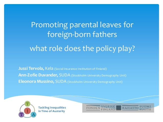 Promoting parental leaves for foreign-born fathers - what role does the policy play? Jussi Tervola, Kela (Social Insurance...