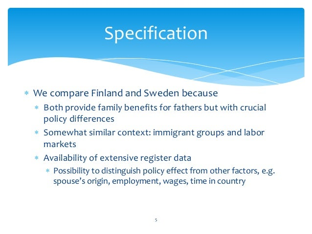  We compare Finland and Sweden because  Both provide family benefits for fathers but with crucial policy differences  S...