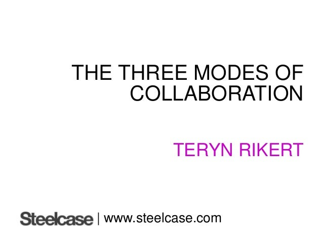 THE THREE MODES OF COLLABORATION TERYN RIKERT | www.steelcase.com