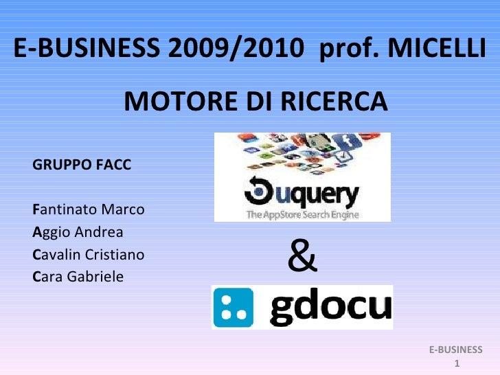 E-BUSINESS 2009/2010  prof. MICELLI GRUPPO FACC F antinato Marco A ggio Andrea C avalin Cristiano C ara Gabriele MOTORE DI...