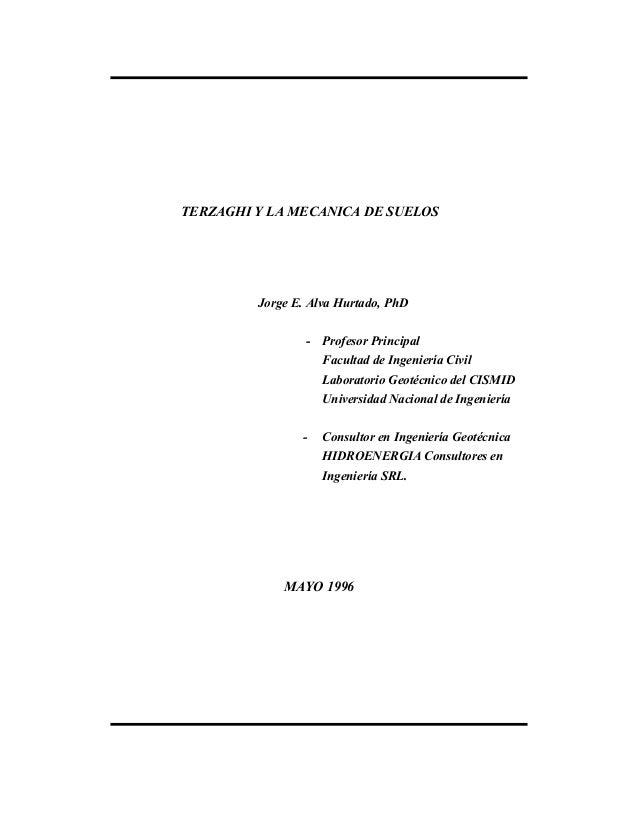TERZAGHI Y LA MECANICA DE SUELOS         Jorge E. Alva Hurtado, PhD                 - Profesor Principal                  ...