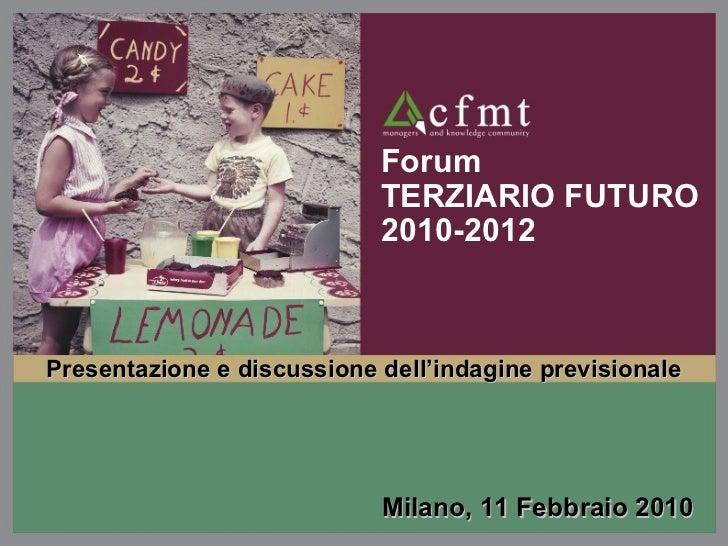 Forum TERZIARIO FUTURO  2010-2012 Milano, 11 Febbraio 2010 Presentazione e discussione dell'indagine previsionale