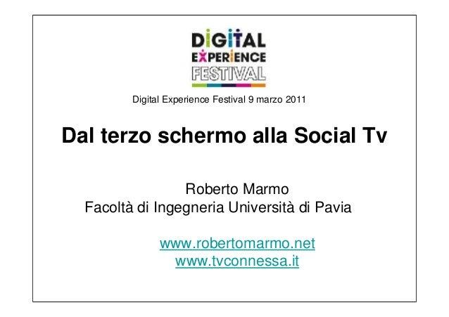 Digital Experience Festival 9 marzo 2011Dal terzo schermo alla Social Tv                 Roberto Marmo  Facoltà di Ingegne...