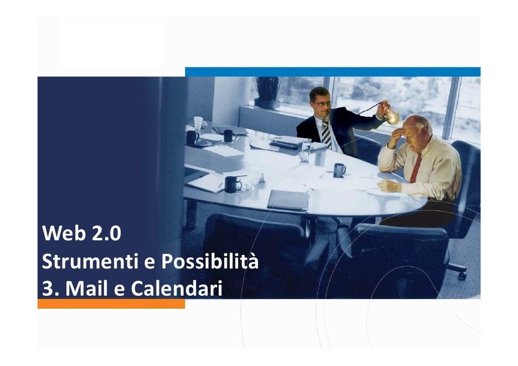 Web 2.0 Strumenti e Possibilità 3. Mail e Calendari