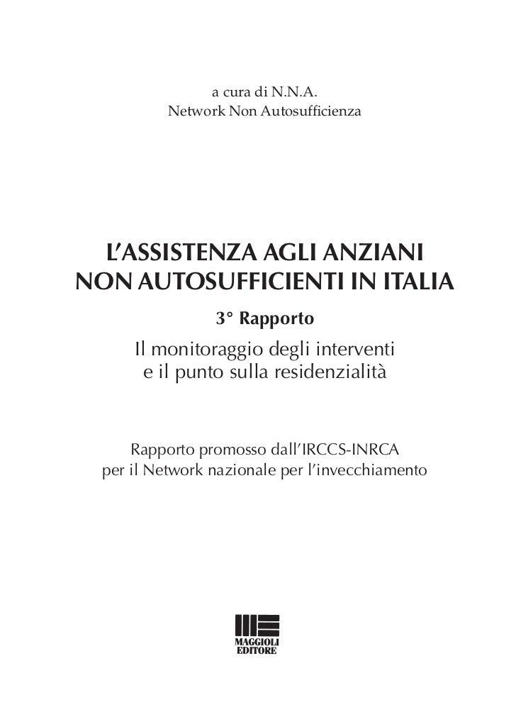 a cura di N.N.A.           Network Non Autosufficienza  L'assistenza agLi anzianinon autosufficienti in itaLia            ...