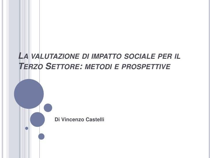 La valutazione di impatto sociale per il Terzo Settore: metodi e prospettive<br />Di Vincenzo Castelli<br />