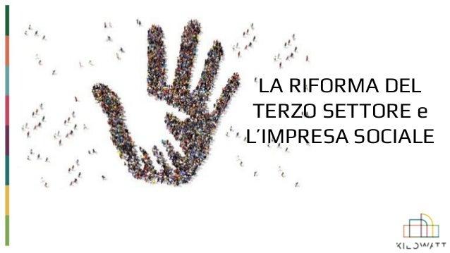 LA RIFORMA DEL TERZO SETTORE e L'IMPRESA SOCIALE