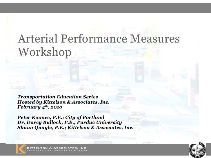 Arterial Performance Measures Workshop Transportation Education Series Hosted by Kittelson & Associates, Inc. February 4 t...