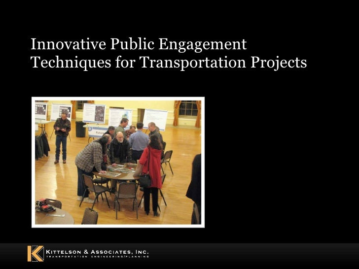 Innovative Public Engagement Techniques for Transportation Projects December 9 th , 2010
