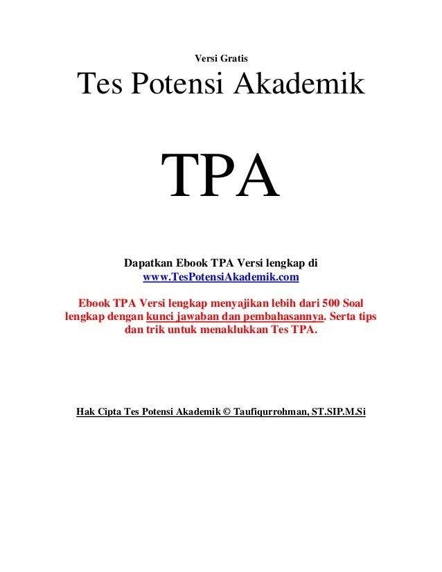 Versi GratisTes Potensi AkademikTPADapatkan Ebook TPA Versi lengkap diwww.TesPotensiAkademik.comEbook TPA Versi lengkap me...