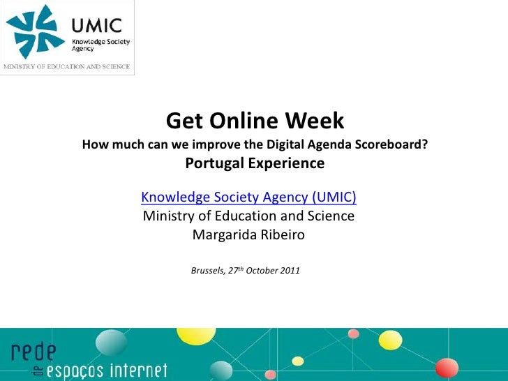 Get Online WeekHow much can we improve the Digital Agenda Scoreboard?                Portugal Experience         Knowledge...