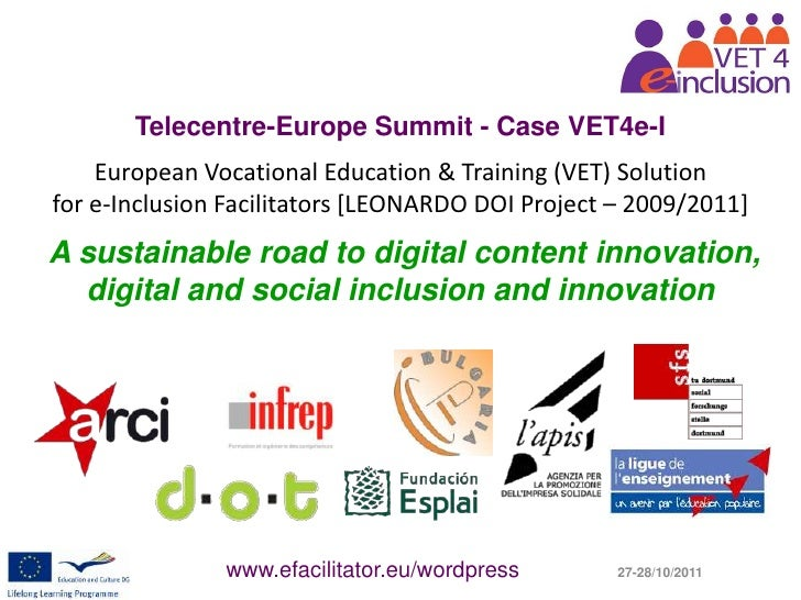 Telecentre-Europe Summit - Case VET4e-I    European Vocational Education & Training (VET) Solutionfor e-Inclusion Facilita...