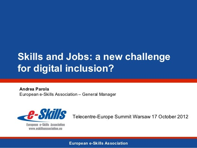 Skills and Jobs: a new challengefor digital inclusion?Andrea ParolaEuropean e-Skills Association – General Manager        ...