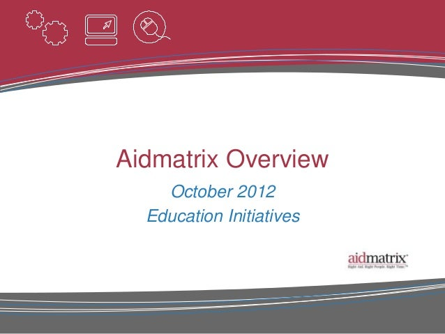 Aidmatrix Overview    October 2012  Education Initiatives