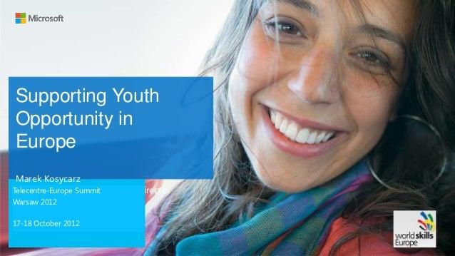Supporting YouthOpportunity inEurope Marek Kosycarz CorporatePoland Citizenship Director Microsoft CitizenshipTelecentre-E...