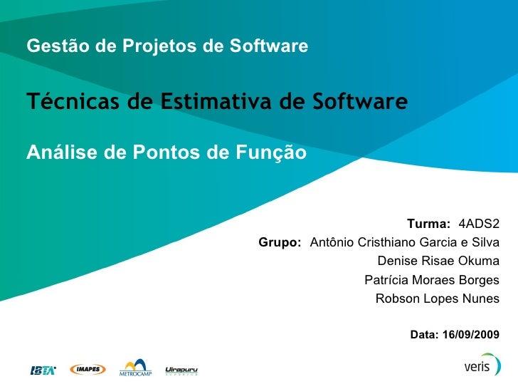 Gestão de Projetos de Software Técnicas de Estimativa de Software <ul><li>Análise de Pontos de Função </li></ul><ul><li>Tu...