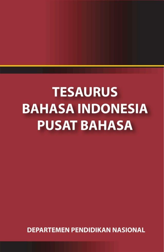 Tim Redaksi TESAURUS BAHASA INDONESIA PUSAT BAHASA  Pemimpin Redaksi Dendy Sugono Penyelia Sugiyono Yeyen Maryani Redaksi ...