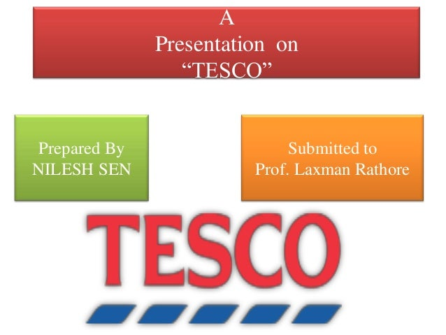 "APresentation on""TESCO""Prepared ByNILESH SENSubmitted toProf. Laxman Rathore"