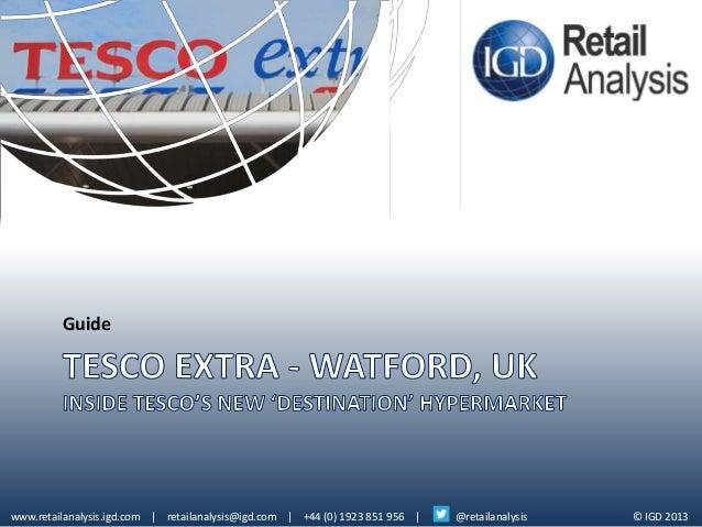 Guide  www.retailanalysis.igd.com | retailanalysis@igd.com | +44 (0) 1923 851 956 |  @retailanalysis  © IGD 2013
