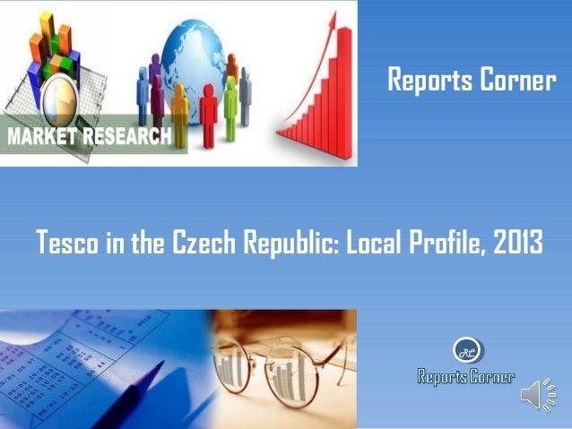 Reports Corner  Tesco in the Czech Republic: Local Profile, 2013  RC