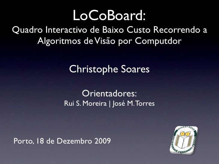 LoCoBoard: Quadro Interactivo de Baixo Custo Recorrendo a      Algoritmos de Visão por Computdor                Christophe...