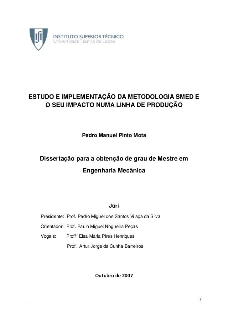 ESTUDO E IMPLEMENTAÇÃO DA METODOLOGIA SMED E    O SEU IMPACTO NUMA LINHA DE PRODUÇÃO                      Pedro Manuel Pin...