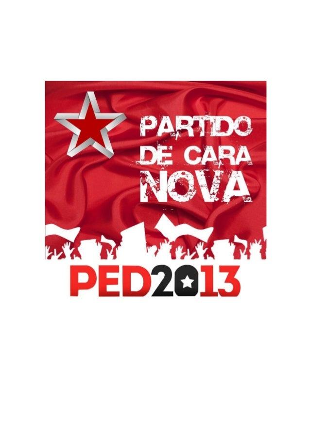 PARTIDO DE CARA NOVA PED 2013 Há dez anos, o Partido dos/as Trabalhadores/as deu início ao desenvolvimento prático de seu ...