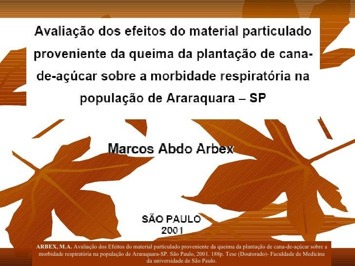 ARBEX, M.A.  Avaliação dos Efeitos do material particulado proveniente da queima da plantação de cana-de-açúcar sobre a mo...