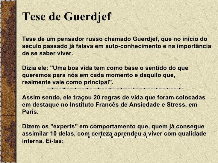Tese de Guerdjef Tese de um pensador russo chamado Guerdjef, que no início do século passado já falava em auto-conheciment...