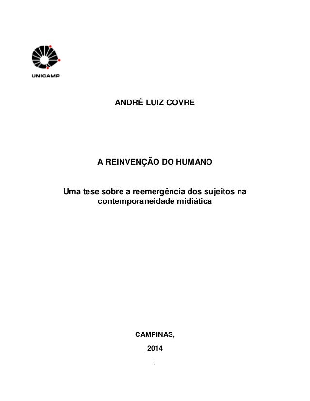 i ANDRÉ LUIZ COVRE A REINVENÇÃO DO HUMANO Uma tese sobre a reemergência dos sujeitos na contemporaneidade midiática CAMPIN...