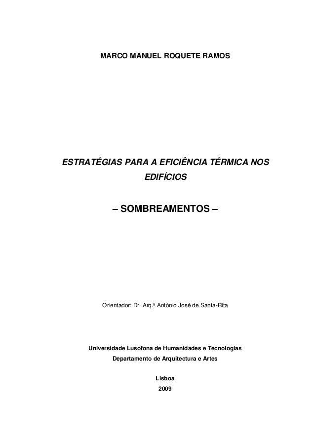 MARCO MANUEL ROQUETE RAMOS ESTRATÉGIAS PARA A EFICIÊNCIA TÉRMICA NOS EDIFÍCIOS – SOMBREAMENTOS – Orientador: Dr. Arq.º Ant...