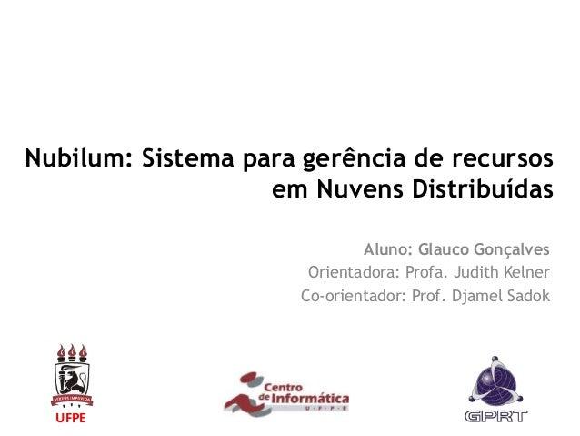 Nubilum: Sistema para gerência de recursos                   em Nuvens Distribuídas                             Aluno: Gla...
