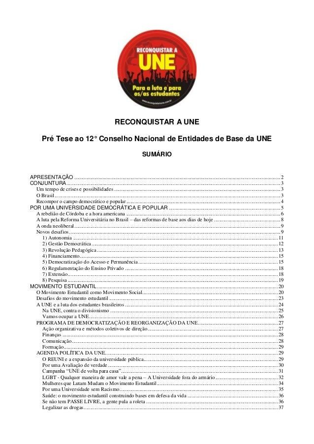 RECONQUISTAR A UNE        Pré Tese ao 12° Conselho Nacional de Entidades de Base da UNE                                   ...