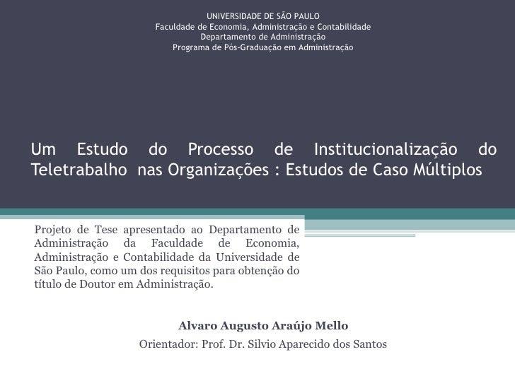 Um Estudo do Processo de Institucionalização do Teletrabalho  nas Organizações : Estudos de Caso Múltiplos Projeto de Tese...