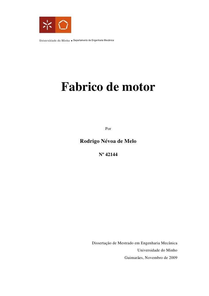 Fabrico de motorPorRodrigo Névoa de Melo Nº 42144Dissertação de Mestrado em Engenharia MecânicaUniversidade do MinhoGuimar...