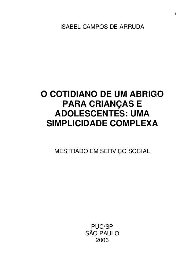 1 ISABEL CAMPOS DE ARRUDA O COTIDIANO DE UM ABRIGO PARA CRIANÇAS E ADOLESCENTES: UMA SIMPLICIDADE COMPLEXA MESTRADO EM SER...