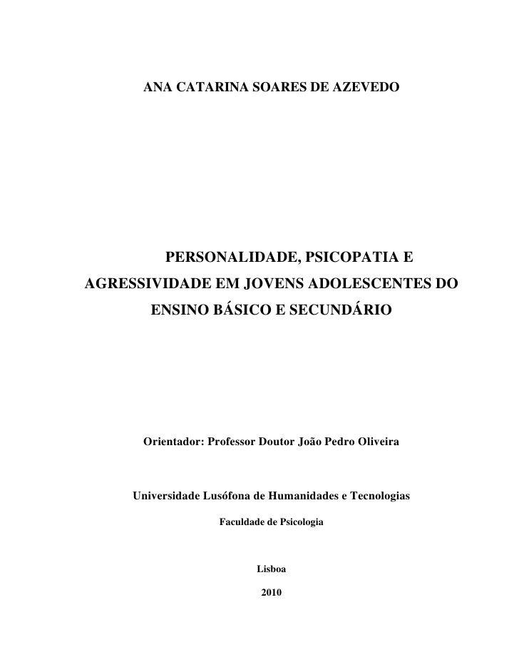 ANA CATARINA SOARES DE AZEVEDO               PERSONALIDADE, PSICOPATIA E AGRESSIVIDADE EM JOVENS ADOLESCENTES DO         E...
