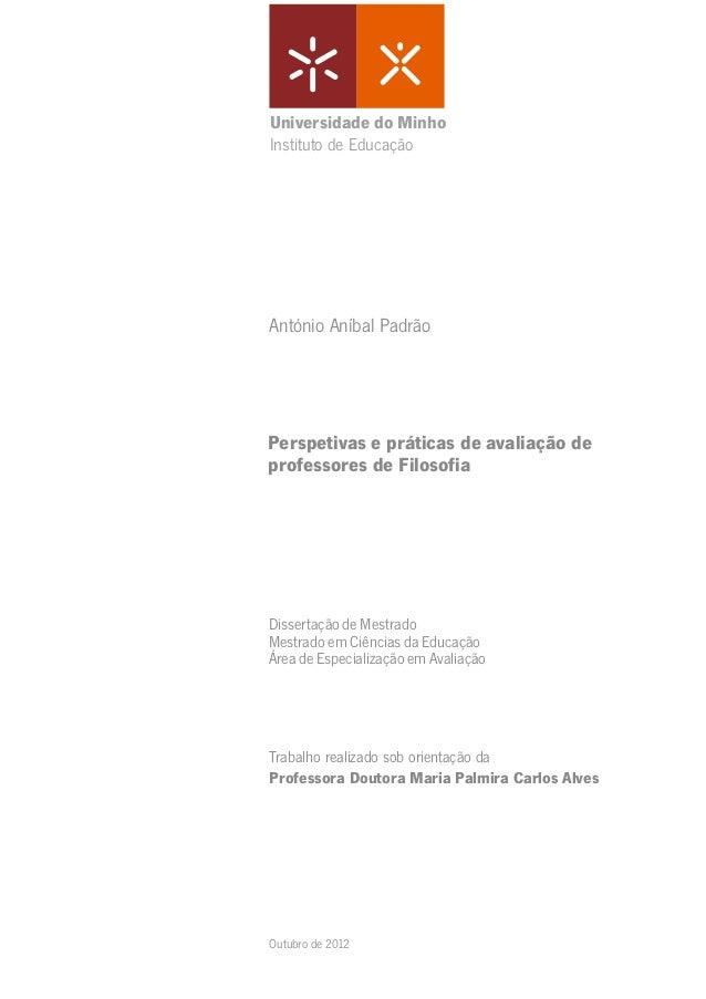 Universidade do MinhoInstituto de EducaçãoAntónio Aníbal PadrãoPerspetivas e práticas de avaliação deprofessores de Filoso...