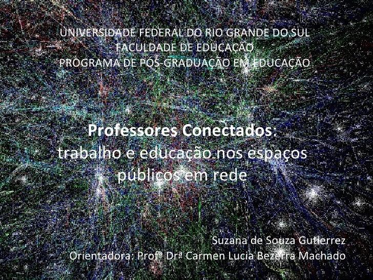 UNIVERSIDADE FEDERAL DO RIO GRANDE DO SUL FACULDADE DE EDUCAÇÃO PROGRAMA DE PÓS-GRADUAÇÃO EM EDUCAÇÃO Professores Conectad...