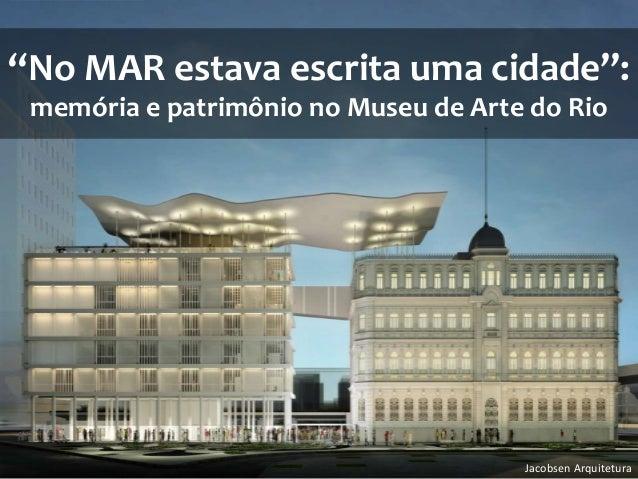 """""""No MAR estava escrita uma cidade"""": memória e patrimônio no Museu de Arte do Rio  Jacobsen Arquitetura"""