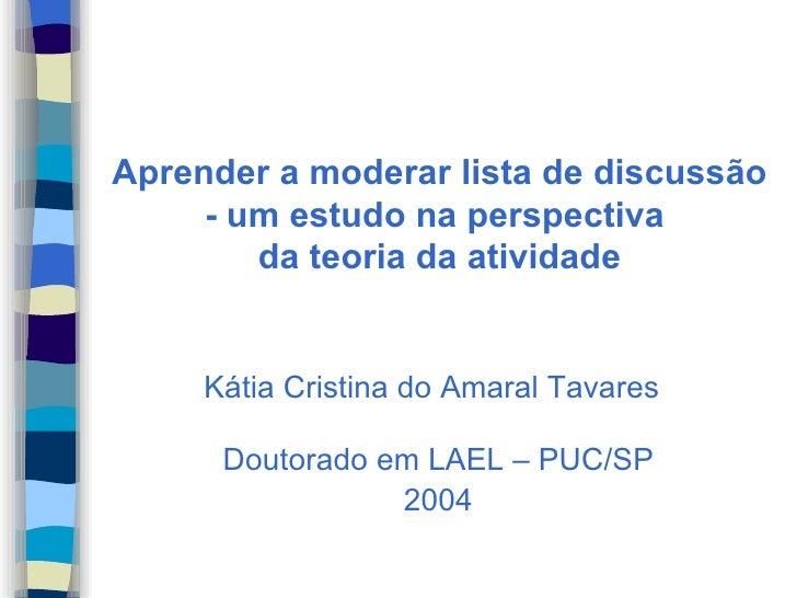 Aprender a moderar lista de discussão - um estudo na perspectiva  da teoria da atividade <ul><li>Kátia Cristina do Amaral ...