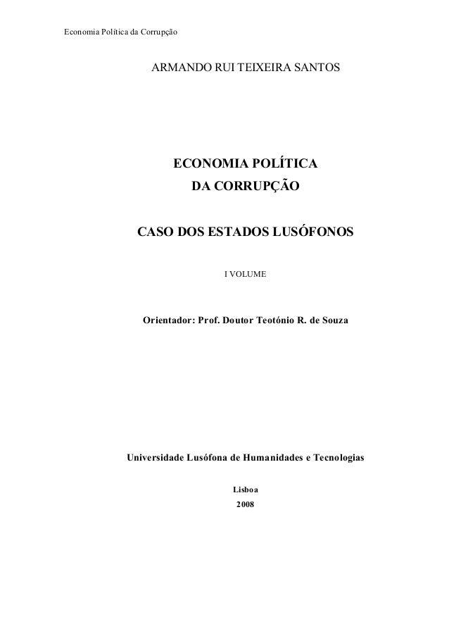 Economia Política da Corrupção  ARMANDO RUI TEIXEIRA SANTOS  ECONOMIA POLÍTICA DA CORRUPÇÃO CASO DOS ESTADOS LUSÓFONOS I V...