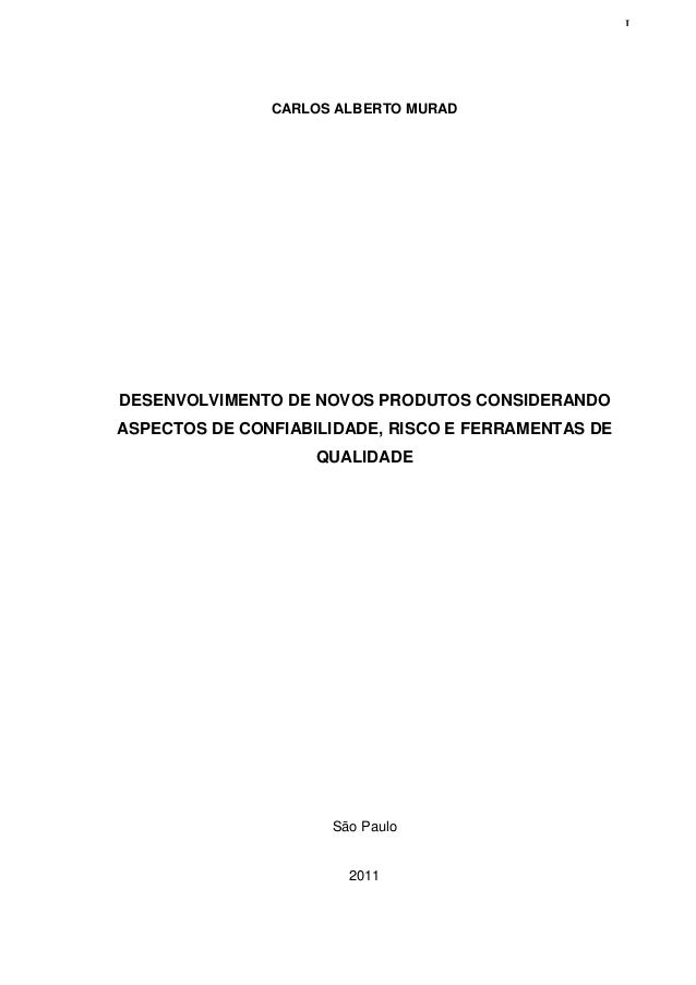 I CARLOS ALBERTO MURAD DESENVOLVIMENTO DE NOVOS PRODUTOS CONSIDERANDO ASPECTOS DE CONFIABILIDADE, RISCO E FERRAMENTAS DE Q...